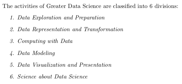 The activities of Greater Data Science are classified into 6 divisions: 1. Data Exploration and Preparation 2. Data Representation and Transformation 3. Computing with Data 4. Data Modeling 5. Data Visualization and Presentation 6. Science about Data Science
